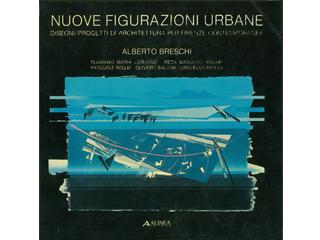 Nuove figurazioni urbane. Disegni/Progetti di architettura per Firenze contemporanea