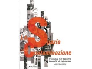 Lo spazio della contaminazione. Architettura della memoria e frammenti di arte contemporanea